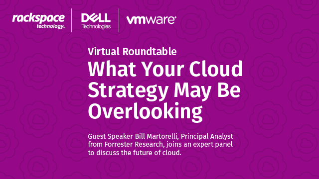 Rackspace Technology Announces New Virtual Roundtable: What Your Cloud Strategy May Be Overlooking
