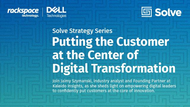 Rackspace Technology Announces Webinar: Putting the Customer at the Center of Digital Transformation